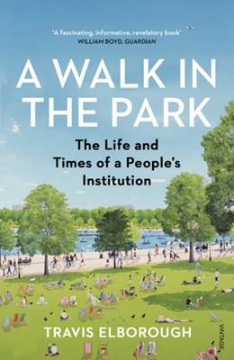 A Walk in the Park Travis Elborough 9780099593829