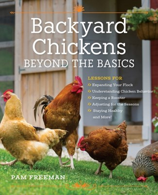Backyard Chickens Beyond the Basics Pam Freeman 9780760352007