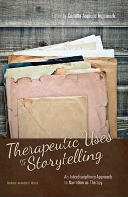 Therapeutic Uses of Storytelling Camilla Asplund Ingemark 9789187351150