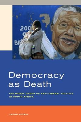Democracy as Death Jason Hickel 9780520284227