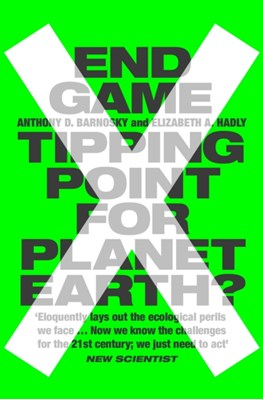 End Game Anthony Barnosky, Elizabeth Hadly 9780007548170