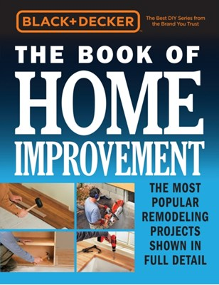 Black & Decker The Book of Home Improvement Editors of Cool Springs Press 9780760353561