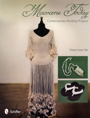 Macrame Today: Contemporary Knotting Projects Darlyn Susan Yee 9780764337994