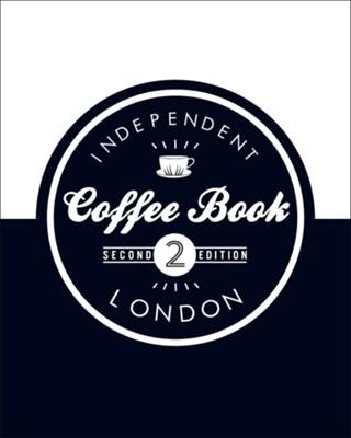 Independent Coffee Book: London Derek Lamberton, Alex Evans 9780956658258