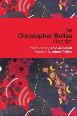 The Christopher Bollas Reader Christopher Bollas, Christopher (Member of the British Psychoanalytical Society Bollas 9780415664615