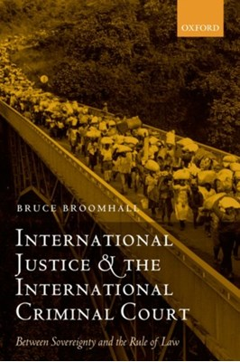 International Justice and the International Criminal Court Bruce (Bruce Broomhall is Professor of Criminal Law at the Department of Law of the University of Quebec at Montreal.) Broomhall 9780199274246