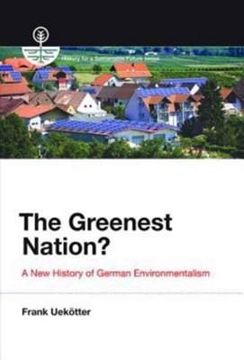 The Greenest Nation? Frank (University of Birmingham) Uekotter 9780262534697