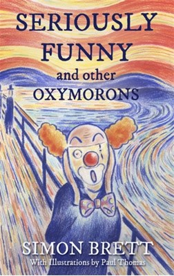 Seriously Funny, and Other Oxymorons Simon Brett 9781472139436