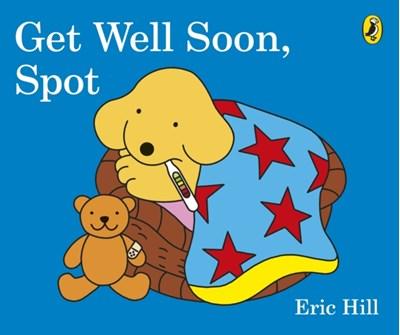 Get Well Soon, Spot Eric Hill 9780141373140