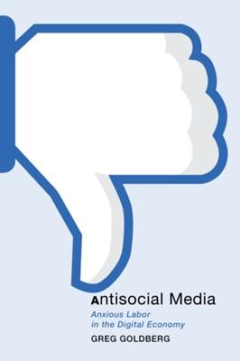 Antisocial Media Greg Goldberg 9781479821907