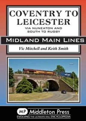 Coventry to Leicester Vic Mitchell 9781910356005