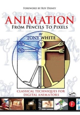 Animation from Pencils to Pixels Tony White 9780240806709