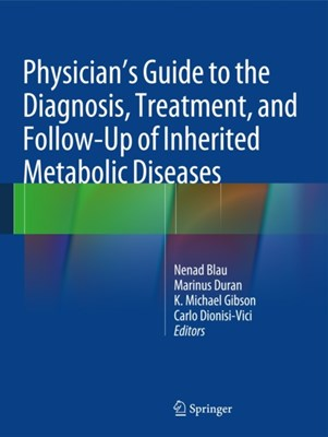 Physician's Guide to the Diagnosis, Treatment, and Follow-Up of Inherited Metabolic Diseases  9783642403361