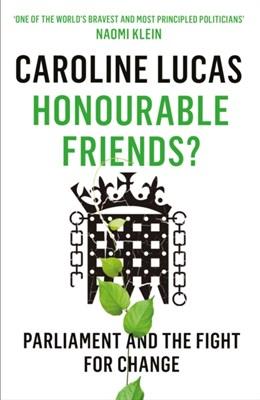 Honourable Friends? Caroline Lucas, Caroline (Y) Lucas 9781846275951