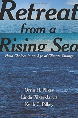 Retreat from a Rising Sea Keith C. Pilkey, Orrin H. Pilkey, Linda Pilkey-Jarvis 9780231168458