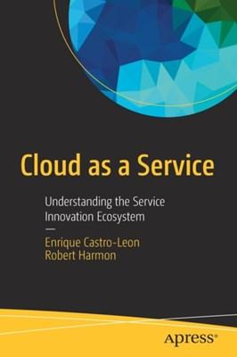 Cloud as a Service Enrique Castro-Leon, Robert Harmon 9781484201046