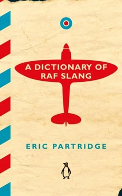 A Dictionary of RAF Slang Eric Partridge 9781405930598