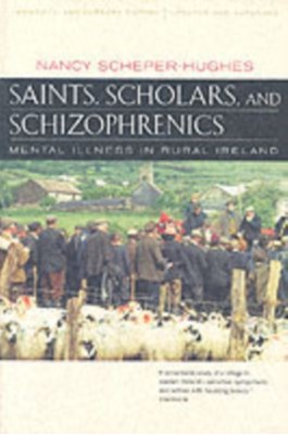 Saints, Scholars, and Schizophrenics Nancy Scheper-Hughes 9780520224803