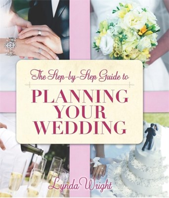 The Step-by-Step Guide To Planning Your Wedding Lynda Wright 9781845284107