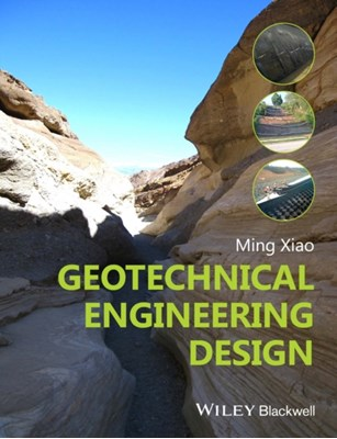 Geotechnical Engineering Design Ming Xiao 9780470632239