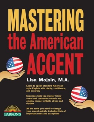 Mastering the American Accent with Downloadable Audio Lisa Mojsin 9781438008103