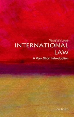 International Law: A Very Short Introduction Vaughan (Emeritus Chichele Professor of Public International Law and Fellow of All Souls College University of Oxford) Lowe 9780199239337