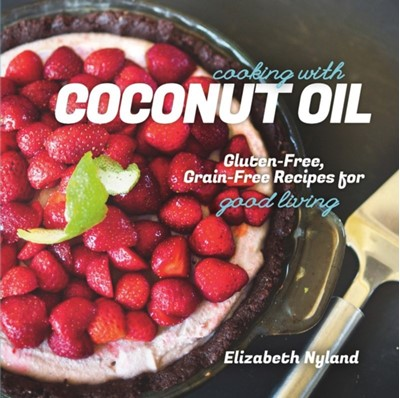 Cooking with Coconut Oil Elizabeth Nyland 9781581572360