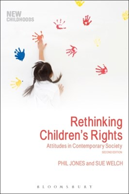 Rethinking Children's Rights Sue Welch, Phil (UCL Institute of Education Jones 9781350001244