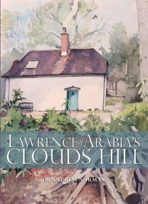 Lawrence of Arabia's Clouds Hill Dr. Andrew Norman, Andrew Norman 9780857042477