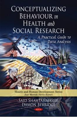 Conceptualizing Behaviour in Health & Social Research Said Shahtahmasebi, Dr. Damon Berridge 9781608763832