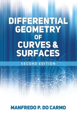 Differential Geometry of Curves and Surfaces Manfredo P. do Carmo 9780486806990