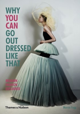 Why You Can Go Out Dressed Like That Marnie Fogg 9780500291498