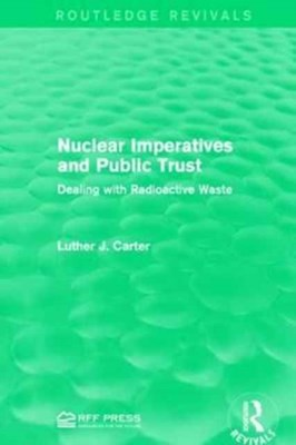 Nuclear Imperatives and Public Trust Luther J. Carter 9781138941847