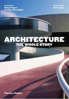Architecture: The Whole Story Denna Jones 9780500291481
