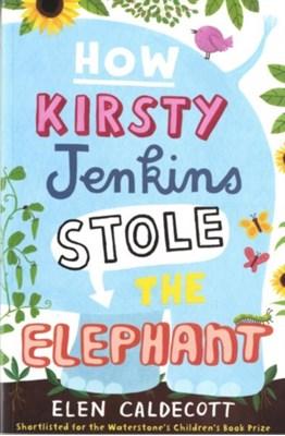 How Kirsty Jenkins Stole the Elephant Elen Caldecott 9780747599197