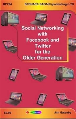 Social Networking with Facebook and Twitter for the Older Generation Jim Gatenby 9780859347648