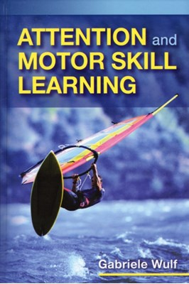 Attention and Motor Skill Learning Gabriele Wulf 9780736062701