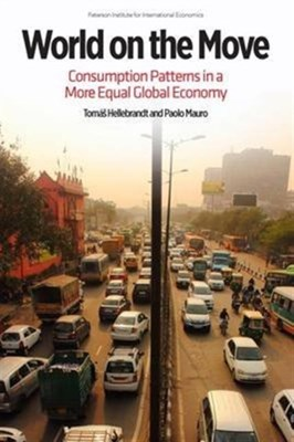 World on the Move - Consumption Patterns in a More  Equal Global Economy Paulo Mauro, Tomas Hellebrandt 9780881327168