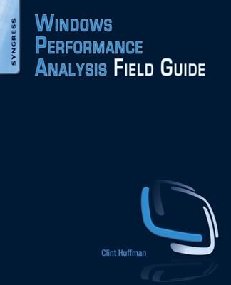 Windows Performance Analysis Field Guide Clint (Senior Premier Field Engineer at Microsoft) Huffman 9780124167018