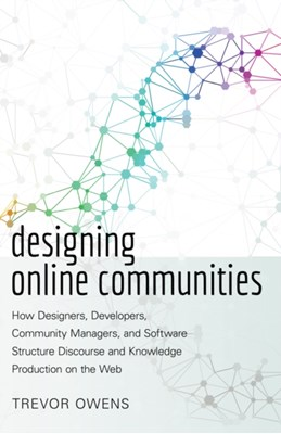 Designing Online Communities Trevor Owens 9781433128479