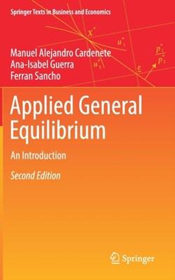 Applied General Equilibrium Ana-Isabel Guerra, Manuel Alejandro Cardenete, Ferran Sancho 9783662548929