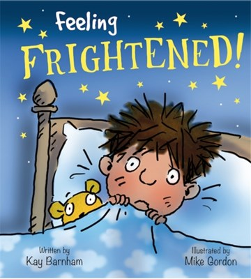 Feelings and Emotions: Feeling Frightened Kay Barnham 9781526300775