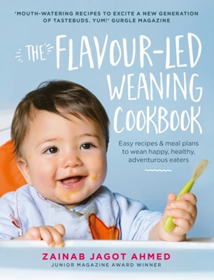 The Flavour-led Weaning Cookbook Zainab Jagot Ahmed 9781785033469