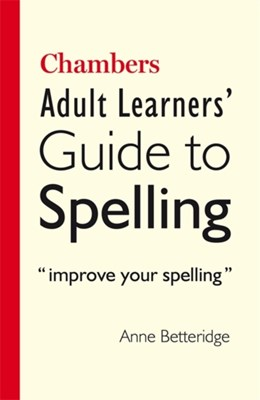 Chambers Adult Learner's Guide to Spelling Anne Betteridge 9780550102249