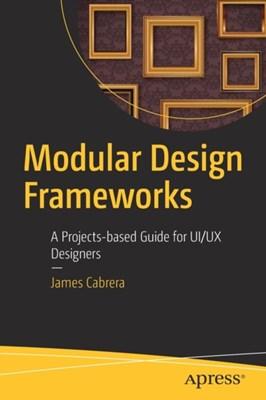 Modular Design Frameworks James Cabrera 9781484216873