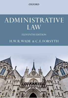 Administrative Law William (formerly Emeritus Rouse Ball Professor of English Law Wade, Christopher (Professor of Public Law and Private International Law Forsyth 9780199683703