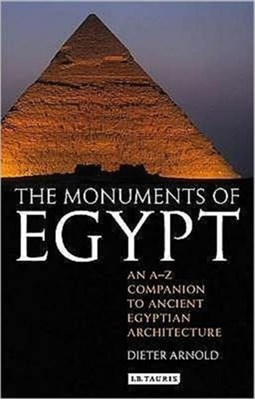 The Monuments of Egypt Dieter Arnold 9781848850422