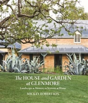 The House and Garden at Glenmore Mickey Robertson 9781743366073