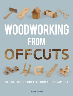 Woodworking from Offcuts Derek Jones 9781861088833