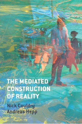 The Mediated Construction of Reality Andreas Hepp, Nick Couldry 9780745681313